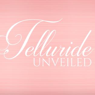 Telluride Unveiled